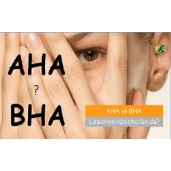 AHA và BHA lựa chọn nào phù hợp cho bạn