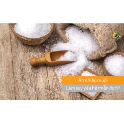 Nghiên cứu mới : Ăn nhiều muối có thể làm suy yếu hệ miễn dịch
